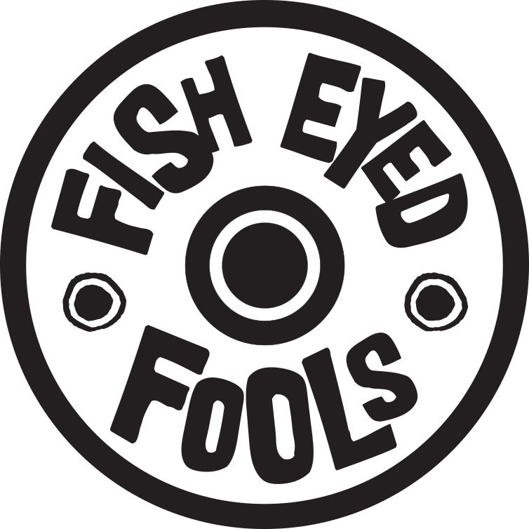 The Fish Eyed Fools